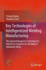 Key Technologies of Intelligentized Welding Manufacturing : The Spectral Diagnosis Technology for Pulsed Gas Tungsten Arc Welding of Aluminum Alloys - eBook