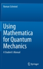 Using Mathematica for Quantum Mechanics : A Student's Manual - Book