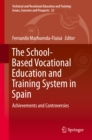 The School-Based Vocational Education and Training System in Spain : Achievements and Controversies - eBook