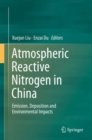 Atmospheric Reactive Nitrogen in China : Emission, Deposition and Environmental Impacts - Book