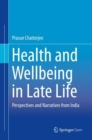 Health and Wellbeing in Late Life : Perspectives and Narratives from India - Book