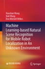 Machine Learning-based Natural Scene Recognition for Mobile Robot Localization in An Unknown Environment - Book