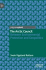 The Arctic Council : Between Environmental Protection and Geopolitics - Book
