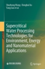 Supercritical Water Processing Technologies for Environment, Energy and Nanomaterial Applications - Book
