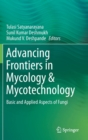 Advancing Frontiers in Mycology & Mycotechnology : Basic and Applied Aspects of Fungi - Book