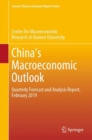 China's Macroeconomic Outlook : Quarterly Forecast and Analysis Report, February 2019 - Book
