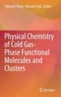 Physical Chemistry of Cold Gas-Phase Functional Molecules and Clusters - Book