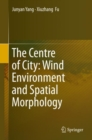 The Centre of City: Wind Environment and Spatial Morphology - Book