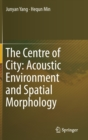 The Centre of City: Acoustic Environment and Spatial Morphology - Book
