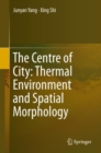 The Centre of City: Thermal Environment and Spatial Morphology - Book