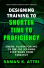 Designing Training to Shorten Time to Proficiency : Online, Classroom and On-the-job Learning Strategies from Research - eBook