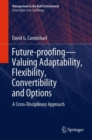 Future-proofing-Valuing Adaptability, Flexibility, Convertibility and Options : A Cross-Disciplinary Approach - eBook