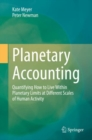 Planetary Accounting : Quantifying How to Live Within Planetary Limits at Different Scales of Human Activity - eBook