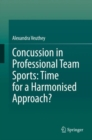 Concussion in Professional Team Sports: Time for a Harmonised Approach? - eBook
