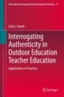 Interrogating Authenticity in Outdoor Education Teacher Education : Applications in Practice - eBook