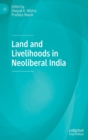 Land and Livelihoods in Neoliberal India - Book