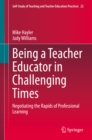 Being a Teacher Educator in Challenging Times : Negotiating the Rapids of Professional Learning - eBook