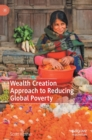 Wealth Creation Approach to Reducing Global Poverty - Book