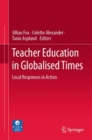 Teacher Education in Globalised Times : Local Responses in Action - eBook