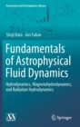 Fundamentals of Astrophysical Fluid Dynamics : Hydrodynamics, Magnetohydrodynamics, and Radiation Hydrodynamics - Book