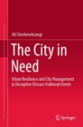 The City in Need : Urban Resilience and City Management in Disruptive Disease Outbreak Events - eBook
