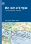 The Ends of Empire : The Last Colonies Revisited - Book