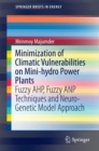 Minimization of Climatic Vulnerabilities on Mini-hydro Power Plants : Fuzzy AHP, Fuzzy ANP Techniques and Neuro-Genetic Model Approach - eBook