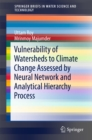 Vulnerability of Watersheds to Climate Change Assessed by Neural Network and Analytical Hierarchy Process - eBook
