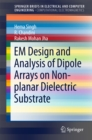 EM Design and Analysis of Dipole Arrays on Non-planar Dielectric Substrate - eBook
