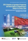 2015 Estimation Of Agricultural Productivity And Annual Update Of Competitiveness Analysis For Greater China: Optimising Agricultural Productivity And Promoting Innovation Driven Growth - eBook