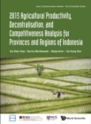 2015 Agricultural Productivity, Decentralisation, And Competitiveness Analysis For Provinces And Regions Of Indonesia - eBook