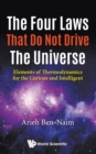 Four Laws That Do Not Drive The Universe, The: Elements Of Thermodynamics For The Curious And Intelligent - Book