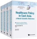 Health Care Policy In East Asia: A World Scientific Reference (In 4 Volumes) - Book