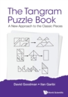 Tangram Puzzle Book, The: A New Approach To The Classic Pieces - Book