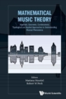 Mathematical Music Theory: Algebraic, Geometric, Combinatorial, Topological And Applied Approaches To Understanding Musical Phenomena - Book