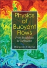Physics Of Buoyant Flows: From Instabilities To Turbulence - Book