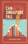 Can Singapore Fall?: Making The Future For Singapore - Book