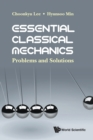 Essential Classical Mechanics: Problems And Solutions - Book