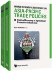 World Scientific Reference On Asia-pacific Trade Policies (In 2 Volumes) - Book