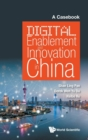 Digital Enablement And Innovation In China: A Casebook - Book
