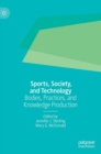 Sports, Society, and Technology : Bodies, Practices, and Knowledge Production - Book