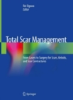 Total Scar Management : From Lasers to Surgery for Scars, Keloids, and Scar Contractures - eBook