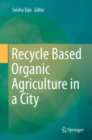 Recycle Based Organic Agriculture in a City - eBook