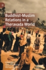 Buddhist-Muslim Relations in a Theravada World - Book