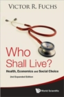 Who Shall Live? Health, Economics And Social Choice (2nd Expanded Edition) - Book