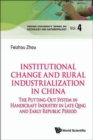 Institutional Change And Rural Industrialization In China: The Putting-out System In Handicraft Industry In Late Qing And Early Republic Period - Book