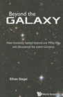 Beyond The Galaxy: How Humanity Looked Beyond Our Milky Way And Discovered The Entire Universe - Book