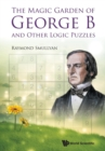 Magic Garden Of George B And Other Logic Puzzles, The - Book