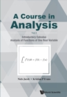 Course In Analysis, A - Volume I: Introductory Calculus, Analysis Of Functions Of One Real Variable - Book