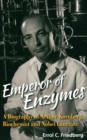 Emperor Of Enzymes: A Biography Of Arthur Kornberg, Biochemist And Nobel Laureate - Book